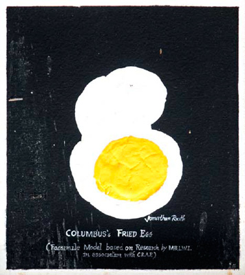 COLUMBUS's FRIED EGG (Facsimile Model based on Research by M.B.L.W.I. in association with C.R.A.P.) 1492-1992