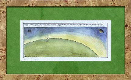 """""""Golf is a game in which a tiny, weeny ball is placed on a huge, knobbly ball. The object is to hit the small one and not the large..."""" Limited edition print, 5.5 x 12.5 inches, 10.5 x 17.5 inches, Signed lower left"""